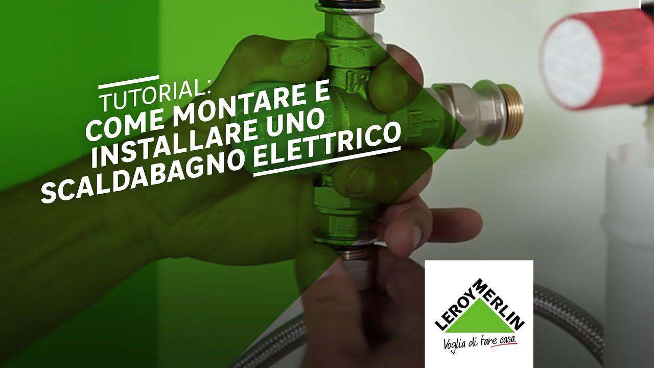 Come Installare Uno Scaldabagno Elettrico Tutorial Leroy Merlin