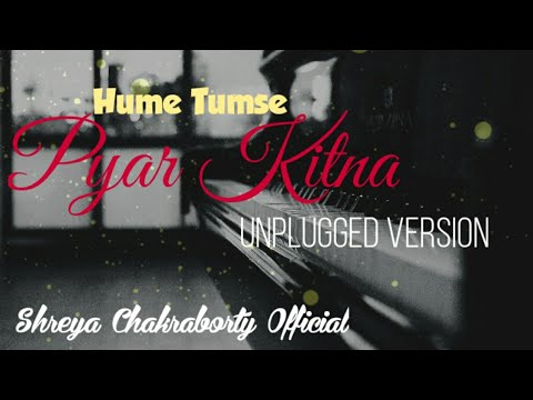 Hume Tumse Pyar Kitna - A Lazy Session - UNPLUGGED - Cover by Shreya Chakraborty