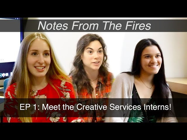 Notes From The Fires, Episode 1: Meet the Creative Services Department Interns!