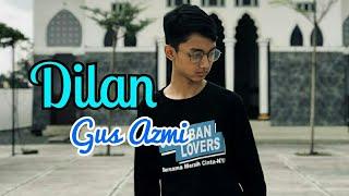 Lagu Baru Gus Azmi || Dilan - Syubbanul Muslimin (Bilang Sama Dilan)