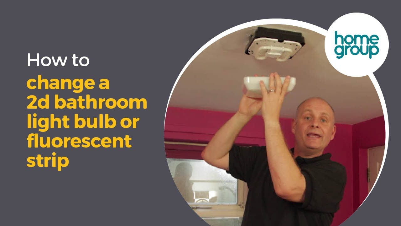 How Do I Change A 2d Bathroom Light Bulb Or A Fluorescent