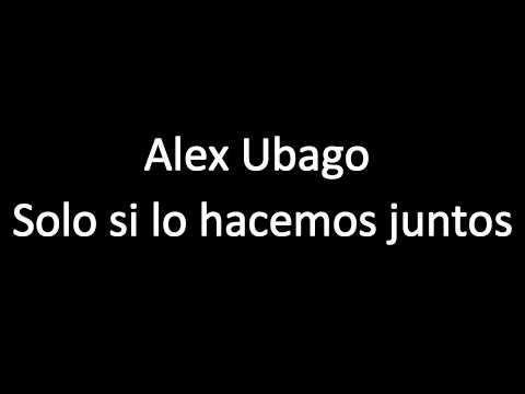 Alex Ubago Solo si lo hacemos juntos (lyrics)