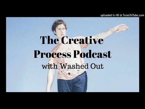 The Creative Process Podcast #2 - Interview with Washed Out