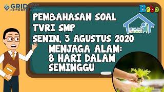 Pembahasan TVRI SMP - Senin, 3 Agustus 2020 - Menjaga Alam: 8 Hari dalam Seminggu #BelajardariRumah
