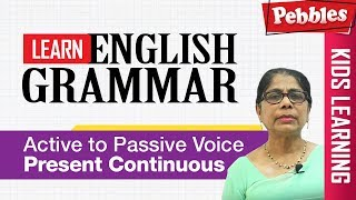 Learn English Grammar | Active to Passive Voice - present continuous | CBSE Basic English