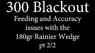 300 BLK - Rainier Wedge Feeding and Accuracy Issues pt 2/2