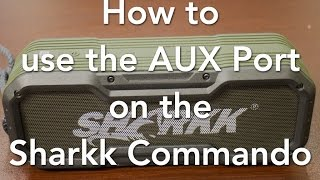 How to use the AUX Port on the Sharkk Commando Bluetooth Speaker