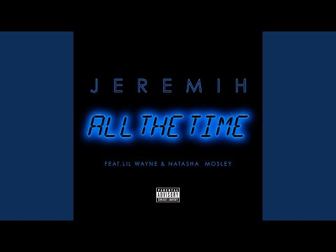 Jeremih, Lil Wayne, Jeremy Felton, Matthew O'brien, Natasha Mosley, Tricon Markous Roberts & Dwayne Carter - All the Time mp3 ke stažení
