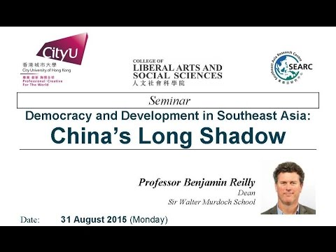 Democracy and Development in Southeast Asia: China's Long Shadow  by Prof. Benjamin Reilly