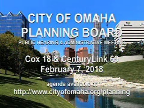 City of Omaha Planning Board Public Hearing and Administration February 7, 2018