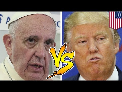 Donald Trump vs. Pope Francis in epic war of words over US-Mexico border issues - TomoNews