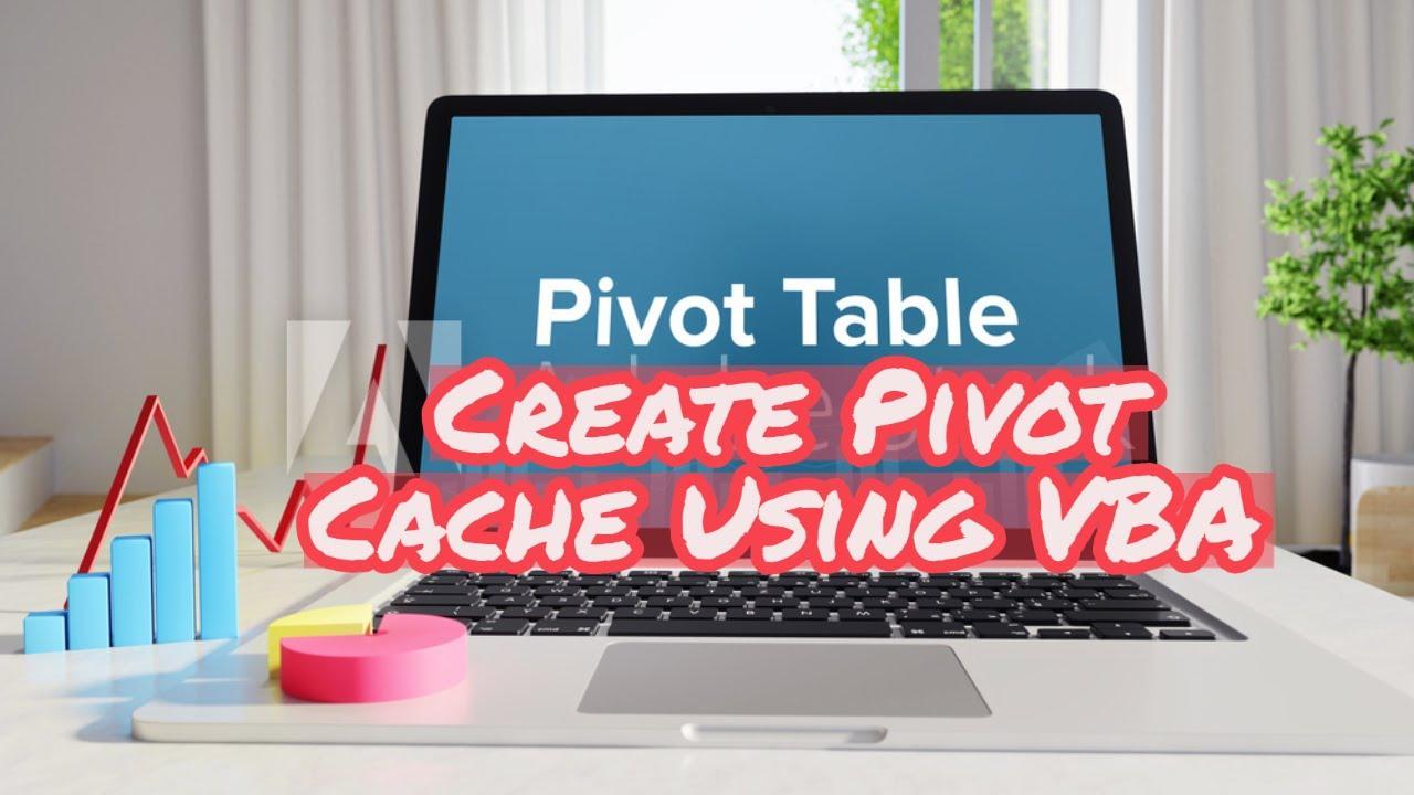 create pivot table using vba  pivot cache