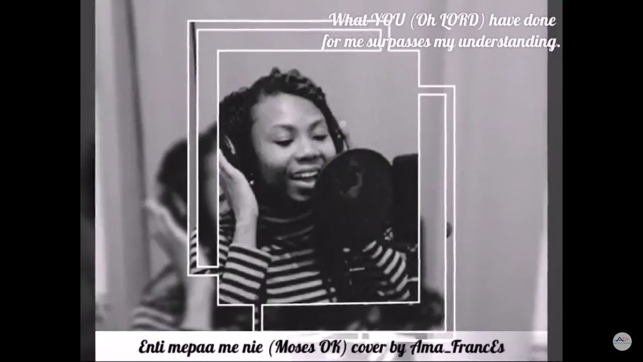 Download ENTI MEPAA ME NIE (Moses OK) Cover by Ama_Frances