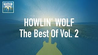 Howlin' Wolf - The Best Of Vol 2 (Full Album / Album complet)