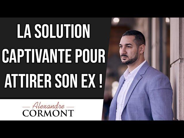 La solution pour réussir à attirer son ex !