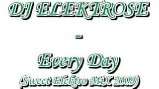[HQ] DJ Elektrose - Every Day (Elektro Du MiX 2009 EDIT)