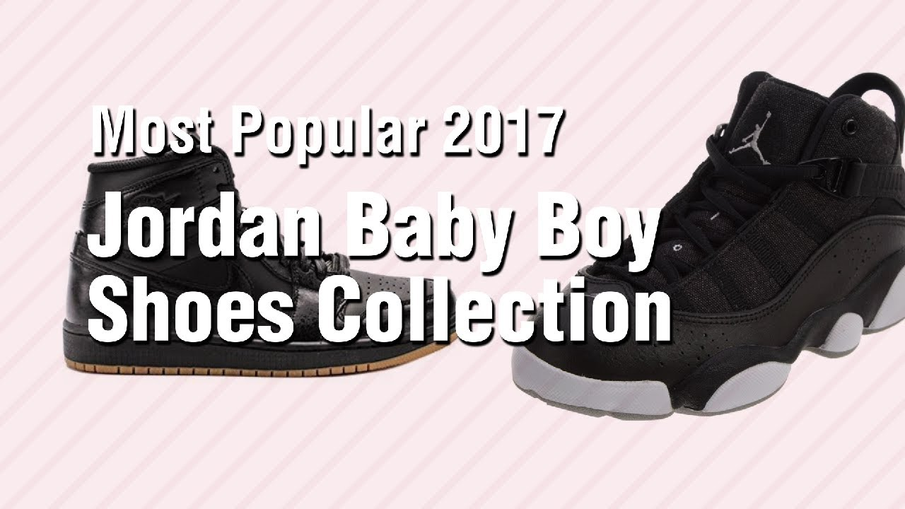 596c46812533 Jordan Baby Boy Shoes Collection    Most Popular 2017 - YouTube