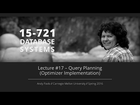 Lecture #17 - Query Planning (Optimizer Implementation) [CMU Database Systems Spring 2016]