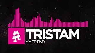 [Drumstep] - Tristam - My Friend [Monstercat Release]