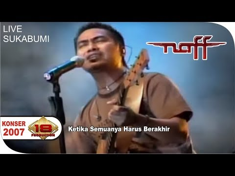 NAFF - Ketika Semuanya Harus Berakhir (Live Konser Sukabumi 15 Mei 2007)