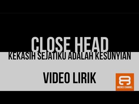 Close Head - Kekasih Sejatiku Adalah Kesunyian (Lirik Video)