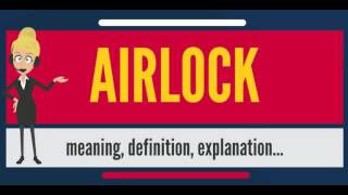 What is AIRLOCK? What does AIRLOCK mean? AIRLOCK meaning, definition & explanation