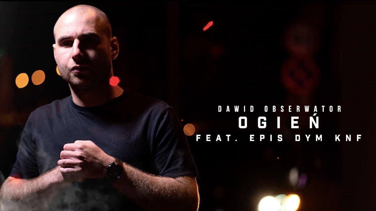 Dawid Obserwator ft. Epis DYM KNF - Ogień