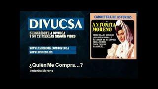 Antonita Moreno - ¿Quién Me Compra...?