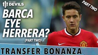 Barca Eye Herrera? | Transfer Bonanza - Part 2 | Manchester United