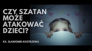 Czy szatan może atakować dzieci? - ks. Sławomir Kostrzewa
