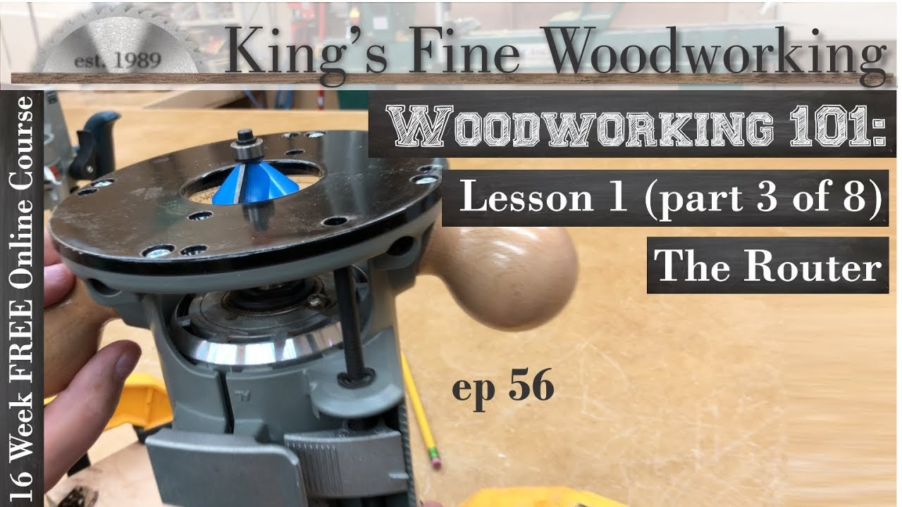 56 Woodworking 101 Free Online Course Lesson 1 Part 3 Of 8 The Router