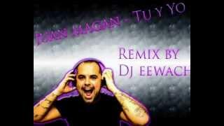 Juan Maga   Tu y Yo Dj Eewach Remix