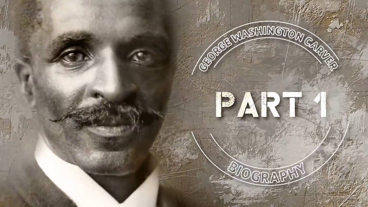 George Washington Carver Bio Part 1 - YouTube