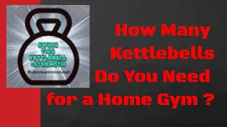 Kettlebell FAQ : How Many Kettlebells are Needed for a  Home Gym ?