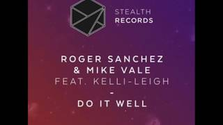 Roger Sanchez Mike Vale Do It Well Feat Kelli Leigh Extended Mix