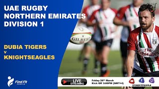 UAE Rugby | Northern Emirates Division 1- Dubai Tigers V KnightsEagles