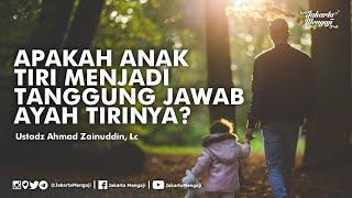 Apakah Anak Tiri Menjadi Tanggung Jawab Ayah Tirinya? - Ustadz Ahmad Zainuddin, Lc