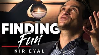 NIR EYAL - FIND THE FUN: Overcome Any Task By Finding What You Love About It | London Real