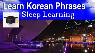 Learn Korean ★ Sleep Learning ★ 100 Korean Phrases For Beginners