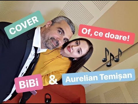 BiBi & Aurelian Temisan - Of, ce doare! || COVER