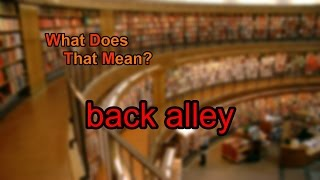 What does back alley mean?