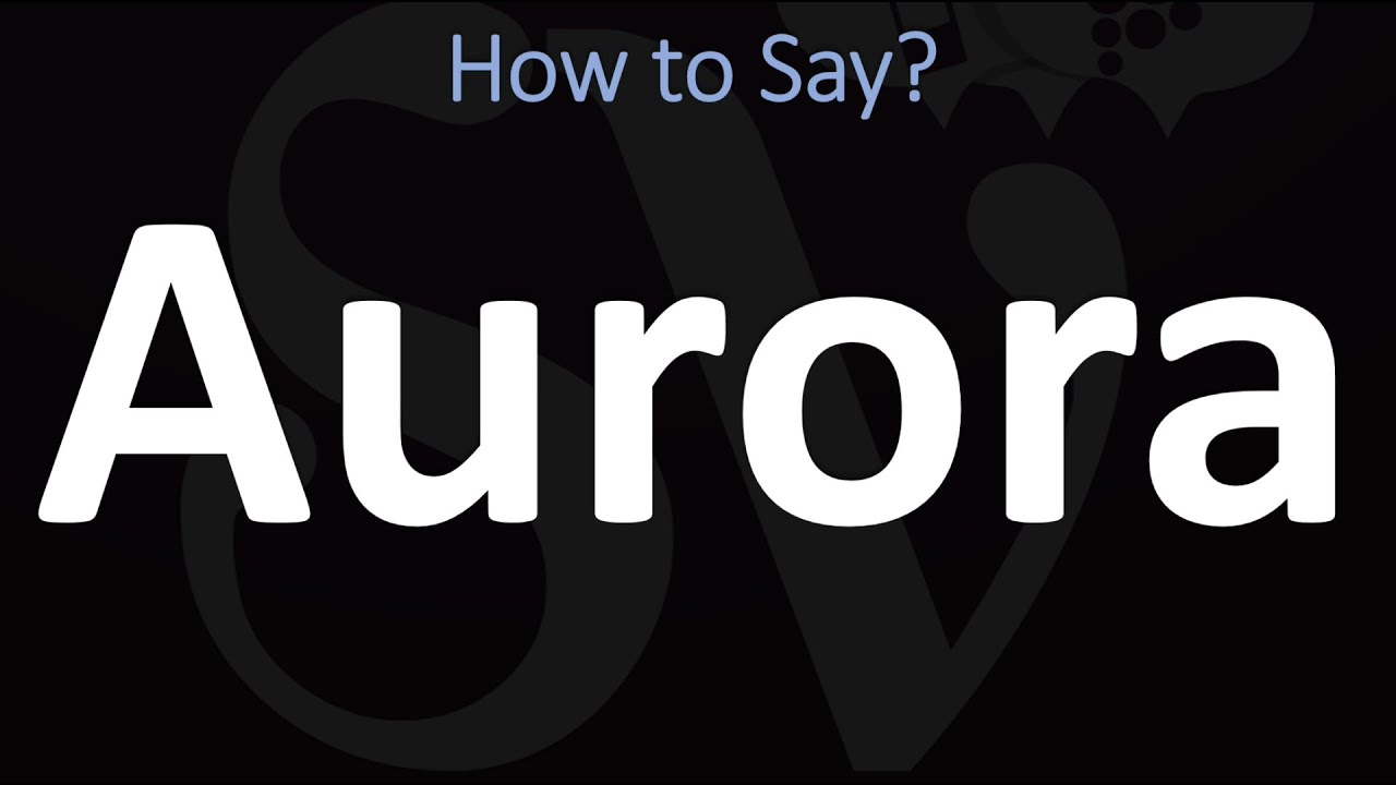 How to Pronounce Aurora? (CORRECTLY)