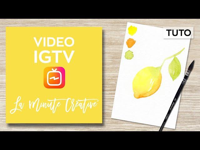 La MINUTE CREATIVE #2 Peindre un citron à l'aquarelle (TUTO IGTV)