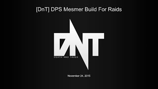 [DnT] DPS Mesmer Build Guide for Raids