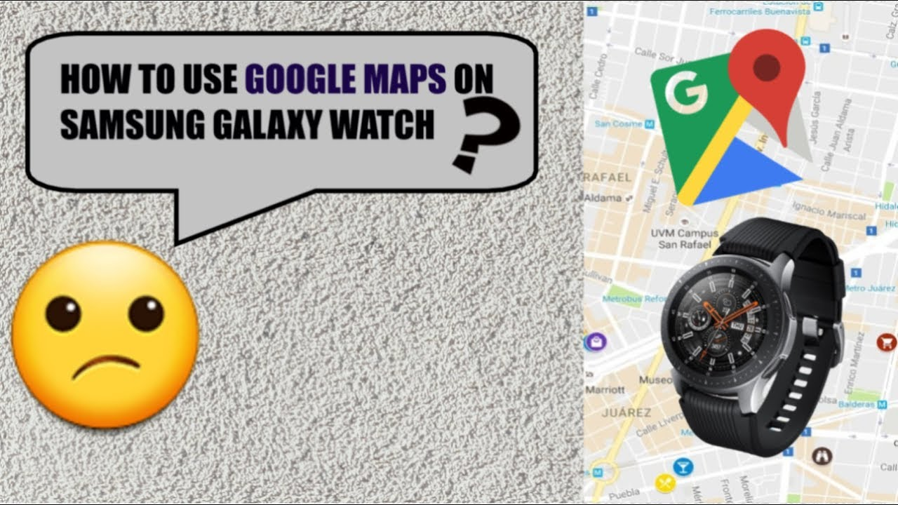 How To Use Google Maps On Samsung Galaxy Watch 46mm In 2019 Youtube