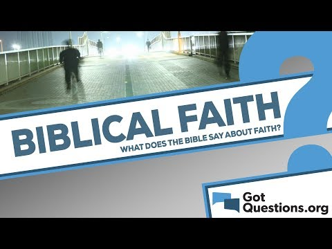 What does the Bible say about faith? | GotQuestions org