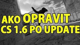 Návod ako opraviť CS 1.6 po Update  ( 14.2.2013 )
