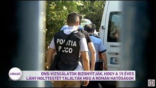 DNS-vizsgálatok bizonyítják, hogy a 15 éves lány holttestét találták meg a román hatóságok