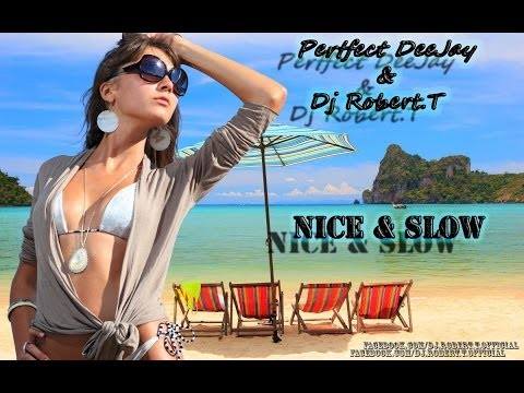 Perfect DeeJay & Dj Robert.T - Nice & Slow ( Original Version )