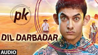 dil darbadar full audio song pk ankit tiwari aamir khan anushka sharma t series
